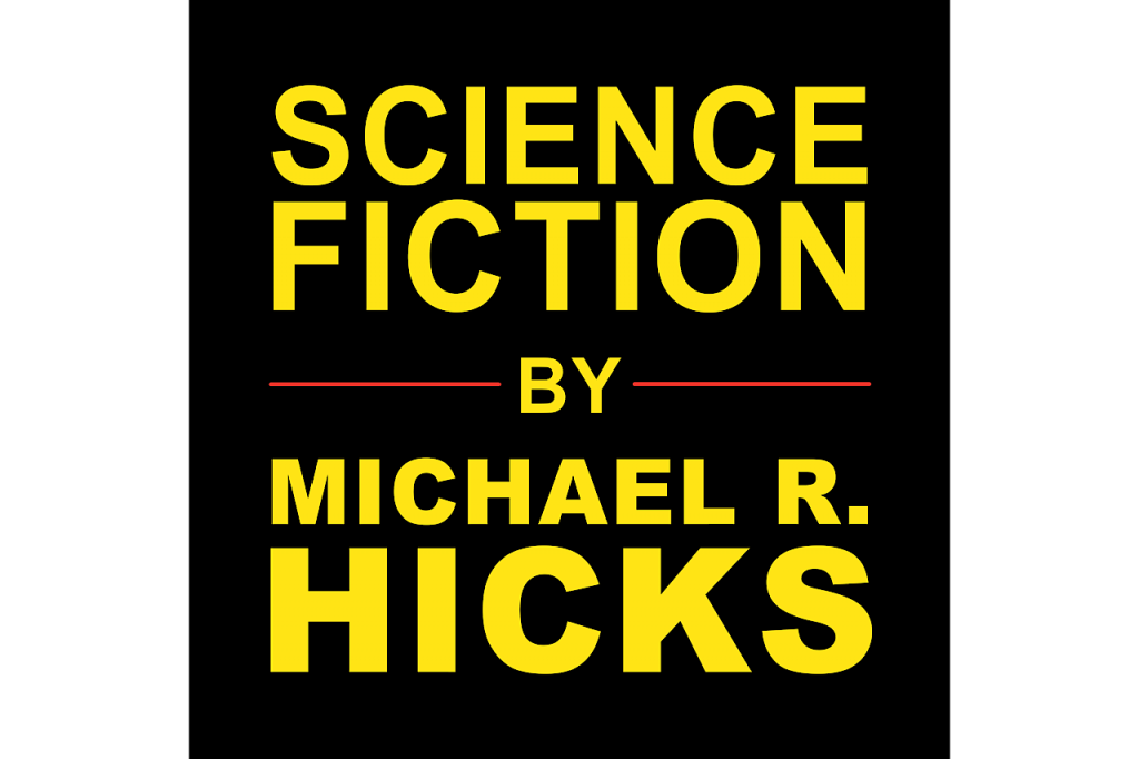 Science Fiction And Other Ramblings by Author Michael R. Hicks